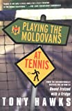 Playing the Moldovans at Tennis (0312305184) by Tony Hawks