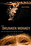 The Drunken Monkey: Why We Drink and Abuse Alcohol