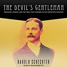 The Devil's Gentleman: Privilege, Poison, and the Trial That Ushered in the Twentieth Century Audiobook by Harold Schechter Narrated by Sean Runnette