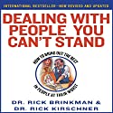 Dealing with People You Can't Stand: How to Bring Out The Best in People at Their Worst (       UNABRIDGED) by Rick Brinkman, Rick Kirschner Narrated by Rick Brinkman, Rick Kirschner