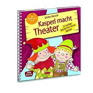 Kasperl macht Theater - 15 lustige Stücke für einen Spieler. Für Kinder von 3-6