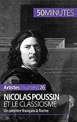 Nicolas Poussin et le classicisme- Un peintre Franais � Rome (Artistes t. 26) (French Edition)