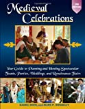 img - for Medieval Celebrations: Your Guide to Planning and Hosting Spectacular Feasts, Parties, Weddings, and Renaissance Fairs book / textbook / text book
