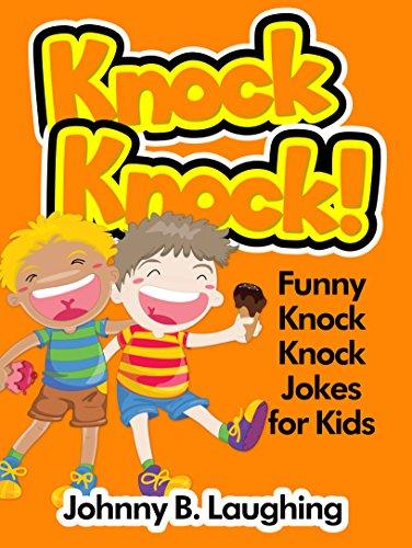 Johnny B. Laughing - Knock Knock Jokes for Kids!: 50+ Funny Knock Knock Jokes for Kids (Funny and Hilarious Joke Books for Children Book 2) (English Edition)