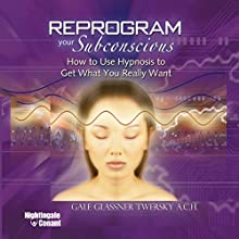 Reprogram Your Subconscious Computer: How to Use Hypnosis to Get What You Really Want Speech by Gale Glassner Twersky Narrated by Gale Twersky