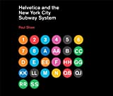 Helvetica and the New York City Subway System: The True (Maybe) Story Paul Shaw