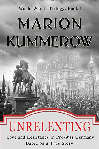 Unrelenting: Love And Resistance In Pre-War Germany by Marion Kummerow ebook deal