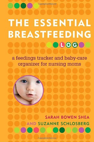 The Essential Breastfeeding Log: A Feedings Tracker and BabyCare Organizer for Nursing Moms