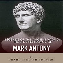Legends of the Ancient World: The Life and Legacy of Mark Antony (       UNABRIDGED) by Charles River Editors Narrated by Michael Gilboe