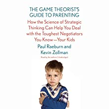 The Game Theorist's Guide to Parenting: How the Science of Strategic Thinking Can Help You Deal with the Toughest Negotiators You Know - Your Kids Audiobook by Paul Raeburn, Kevin Zollman Narrated by Paul Raeburn, Kevin Zollman