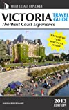 Victoria Travel Guide-The West Coast Experience (2013 Edition) (West Coast Explorer)