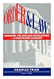 Order and Law: Arguing the Reagan Revolution-A Firsthand Account (0671725750) by Charles Fried