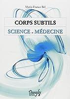 Corps subtils - Science et médecine