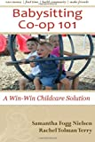Samantha Fogg Nielsen Babysitting Co-op 101: A Win-Win Childcare Solution