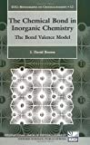 The Chemical Bond in Inorganic Chemistry: The Bond Valence Model (International Union of Crystallography Monographs on Crystal) (0198508700) by I. David Brown