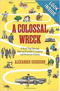 A Road Trip Through Political Scandal, Corruption, And American Culture - Alexander Cockburn