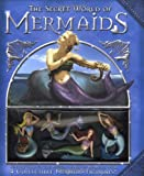 Francine Rose The Secret World of Mermaids [With 4 Collectible Mermaid Figurines]