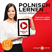 Polnisch Lernen - Einfach Lesen | Einfach Hören | Paralleltext: Polnisch Lernen Audio-Sprachkurs Nr. 3 (Einfach Polnisch Lernen | Hören & Lesen) |  Polyglot Planet