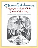 img - for Chas Addams Half-Baked Cookbook: Culinary Cartoons for the Humorously Famished book / textbook / text book