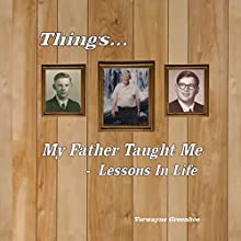 Things My Father Taught Me - Lessons in Life (       UNABRIDGED) by Verwayne Greenhoe Narrated by Clay Lomakayu
