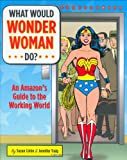 img - for What Would Wonder Woman Do?: An Amazon's Guide to the Working World book / textbook / text book