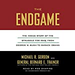 The Endgame: The Inside Story of the Struggle for Iraq, from George W. Bush to Barack Obama | Michael R. Gordon,Bernard E. Trainor