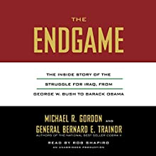 The Endgame: The Inside Story of the Struggle for Iraq, from George W. Bush to Barack Obama | Livre audio Auteur(s) : Michael R. Gordon, Bernard E. Trainor Narrateur(s) : Rob Shapiro