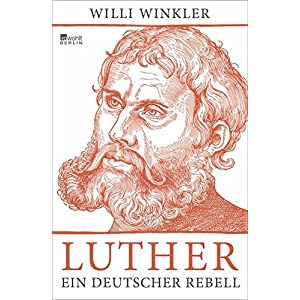 Luther: Ein deutscher Rebell