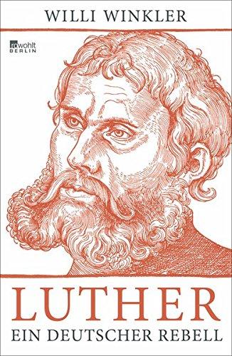 Luther: Ein deutscher Rebell