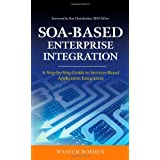 "SOA-Based Enterprise Integration: A Step-by-Step Guide to Services-Based Applicationvon ""Waseem Roshen"""