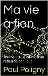 Ma vie � fion: Journal (tr�s) intime d'un rebeu de banlieue par Poligny