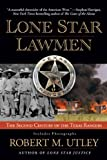 Lone Star Lawmen: The Second Century of the Texas Rangers (0425219380) by Utley, Robert M.