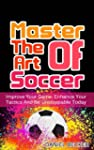 Master The Art Of Soccer: Improve You...