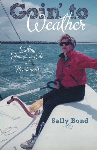 Goin' To Weather: Sailing Through A Life Of Headwinds