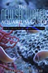 The New Saltwater Aquarium Guide: How...