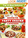 Top 50 Most Delicious Party Snacks &...
