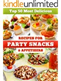 Top 50 Most Delicious Party Snacks & Appetizer Recipes (Recipe Top 50's Book 12)