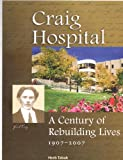 img - for Craig Hospital: A Century of Rebuilding Lives, 1907-2007 book / textbook / text book