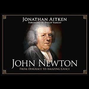 John Newton: From Disgrace to Amazing Grace | [Jonathan Aitken]