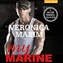 My Marine: An Alpha Marine Military Complete Romance Audiobook by Veronica Maxim Narrated by Melissa Sternenberg, Jodi Hawkinson, Lacey Laurel