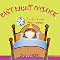 Past Eight O'Clock (       UNABRIDGED) by Joan Aiken Narrated by Jane Asher