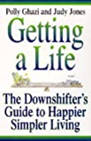 Getting a Life!: The Downshifting Guide to Happier, Simpler Living (0340684852) by Ghazi, Polly