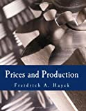 Prices and Production (Large Print Edition): And Other Works on Money, the Business cycle, and the Gold Standard