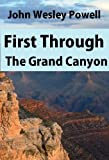 Image of First Through The Grand Canyon: Being The Record of The Pioneer Exploration Of The Colorado River In 1869-70