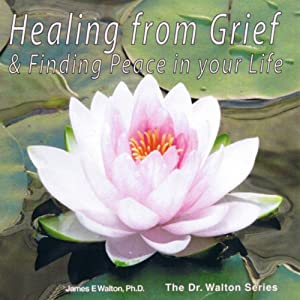 Healing From Grief & Finding Peace In Your Life | [Dr. James E. Walton]