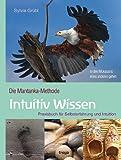 Intuitiv Wissen: Praxisbuch für Selbsterfahrung und Intuition. Die Mantanka-Methode: Die Mantanka-Methode. Praxisbuch für Selbsterfahrung und Intuition