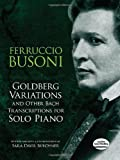 Goldberg Variations and Other Bach Transcriptions for Solo Piano (Dover Music for Keyboard and Piano Four Hands) (048649070X) by Busoni, Ferruccio