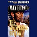 The Whispering Outlaw (       UNABRIDGED) by Max Brand Narrated by Jim Bond