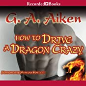 How to Drive a Dragon Crazy | [G. A. Aiken]