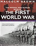 THE IMPERIAL WAR MUSEUM BOOK OF THE FIRST WORLD WAR. Malcolm Brown